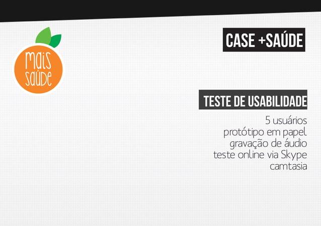 case +saúde Teste de usabilidade 5 usuários protótipo em papel gravação de áudio teste online via Skype camtasia