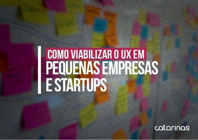 Como viabilizar o UX em  pequenas empresas e startups