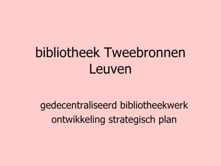 bibliotheek Tweebronnen Leuven gedecentraliseerd bibliotheekwerk ontwikkeling strategisch plan