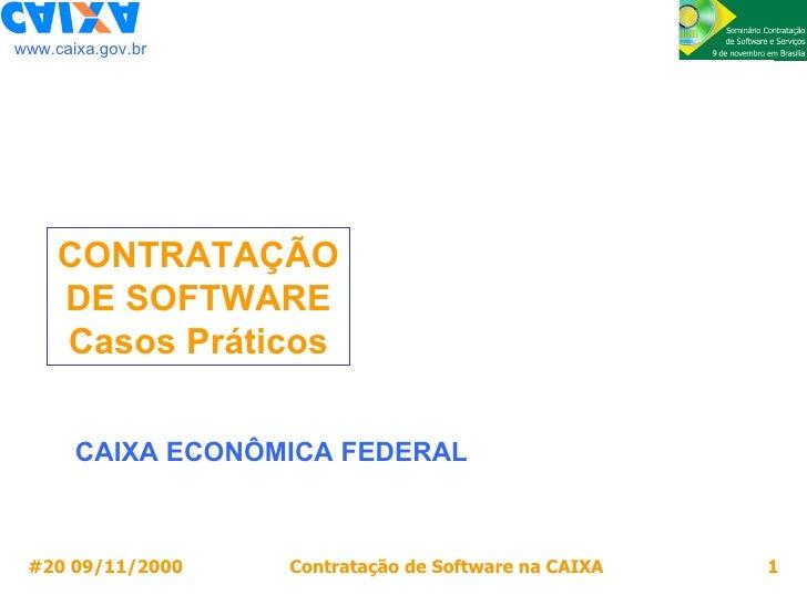 www.caixa.gov.br CAIXA ECONÔMICA FEDERAL CONTRATAÇÃO DE SOFTWARE Casos Práticos