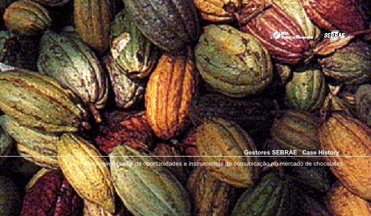 Gestores SEBRAE  Case History   Packaging:  busca de oportunidades e instrumentos de comunicação no mercado de chocolates