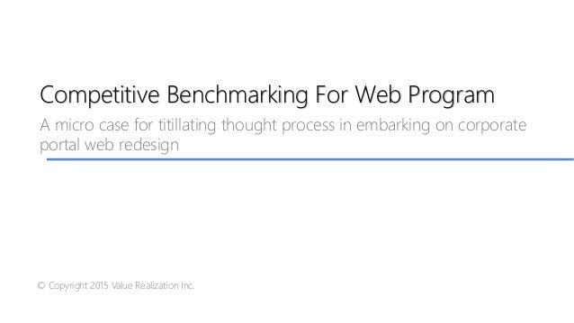Competitive Benchmarking For Web Program A micro case for titillating thought process in embarking on corporate portal web...