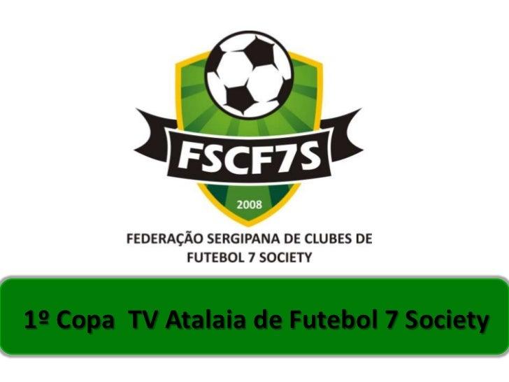 1º Copa TV Atalaia de Futebol 7 Society
