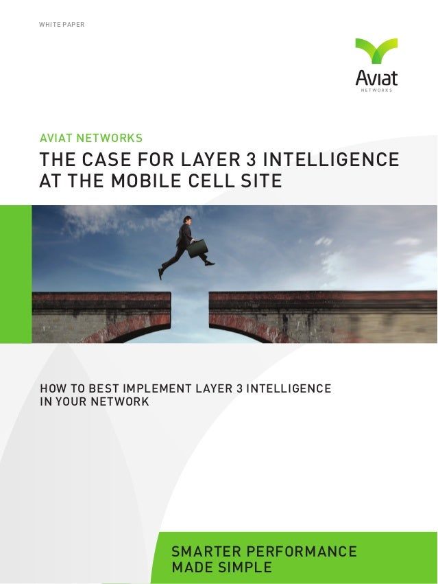 SMARTER PERFORMANCE MADE SIMPLE THE CASE FOR LAYER 3 INTELLIGENCE AT THE MOBILE CELL SITE HOW TO BEST IMPLEMENT LAYER 3 IN...