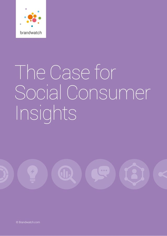 The Case for Social Consumer Insights 	 © Brandwatch.com | 1© Brandwatch.com The Case for Social Consumer Insights