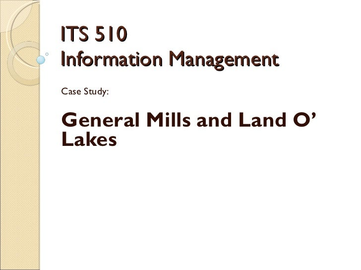 ITS 510 Information Management Case Study: General Mills and Land O' Lakes