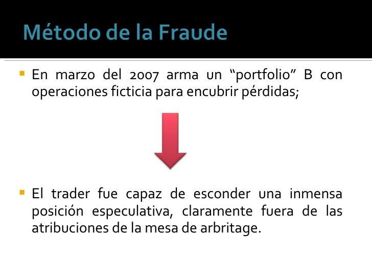 """<ul><li>En marzo del 2007 arma un """"portfolio"""" B con operaciones ficticia para encubrir pérdidas; </li></ul><ul><li>El trad..."""