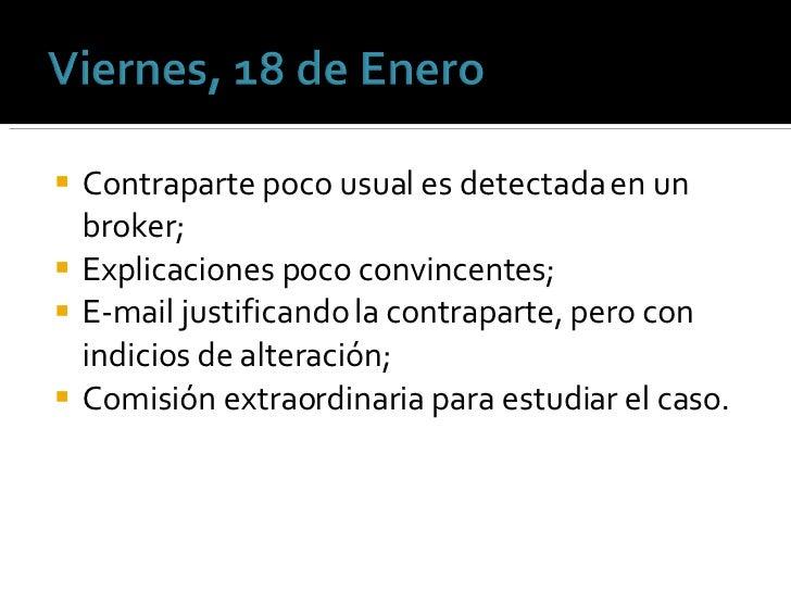<ul><li>Contraparte poco usual es detectada en un broker; </li></ul><ul><li>Explicaciones poco convincentes; </li></ul><ul...