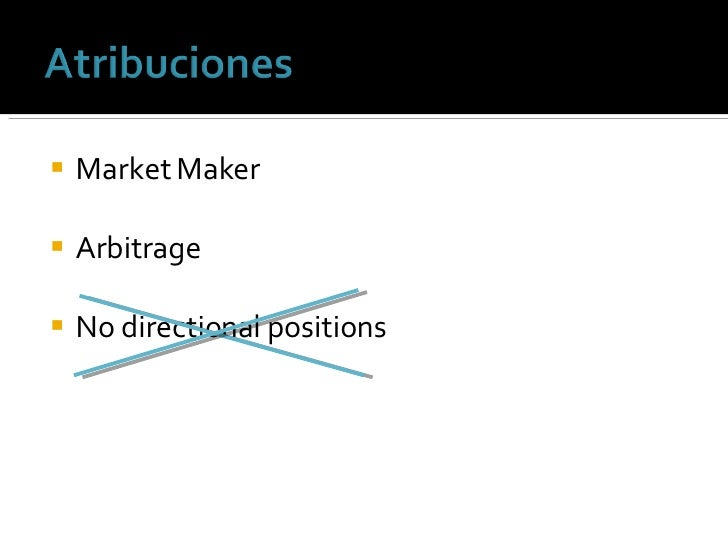 <ul><li>Market Maker </li></ul><ul><li>Arbitrage </li></ul><ul><li>No directional positions </li></ul>