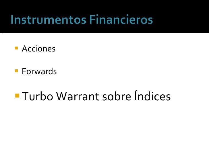 <ul><li>Acciones </li></ul><ul><li>Forwards </li></ul><ul><li>Turbo Warrant sobre Índices </li></ul>