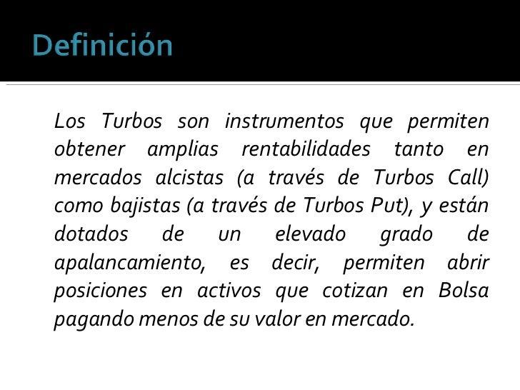 <ul><li>Los Turbos son instrumentos que permiten obtener amplias rentabilidades tanto en mercados alcistas (a través de Tu...
