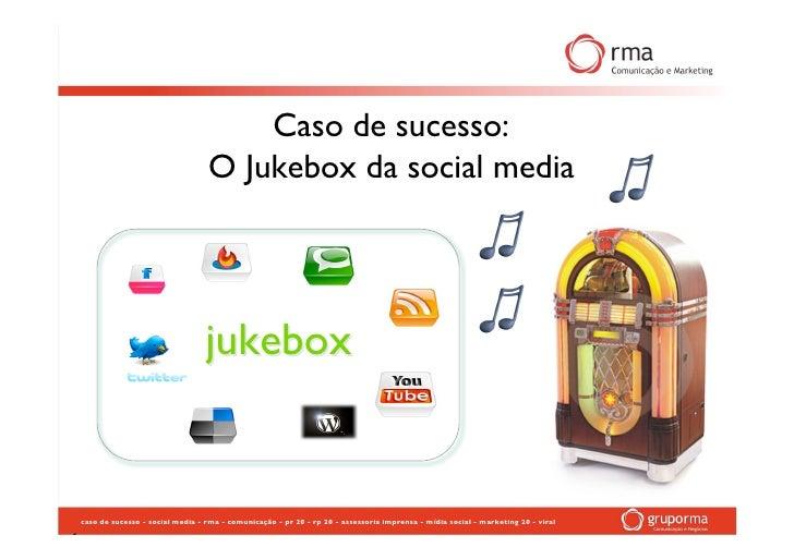 Caso de sucesso:                                      O Jukebox da social media                                          j...