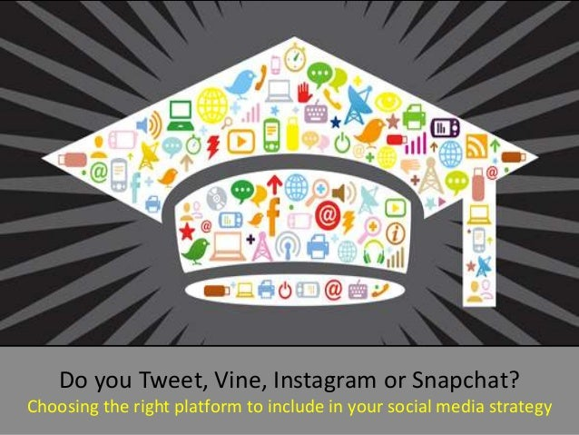 Do you Tweet, Vine, Instagram or Snapchat? Choosing the right platform to include in your social media strategy