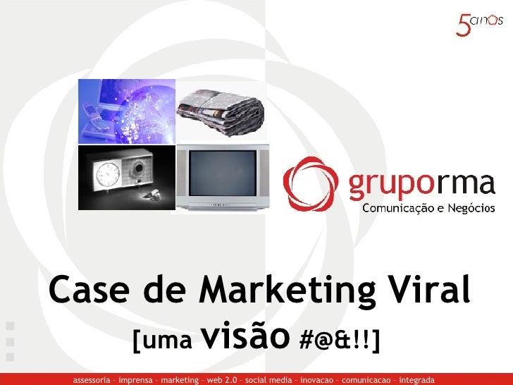 Case de Marketing Viral [uma  visão  #@&!!]  assessoria – imprensa – marketing – web 2.0 – social media – inovacao – comun...