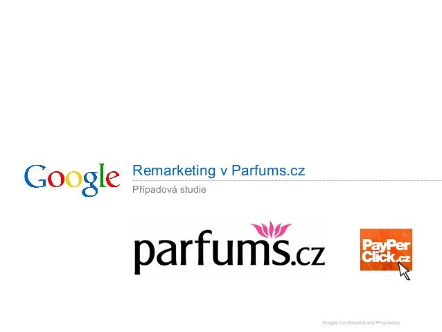 Remarketing v Parfums.cz Případová studie  Google Confidential and Proprietary