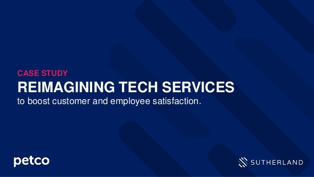 REIMAGINING TECH SERVICES to boost customer and employee satisfaction. CASE STUDY