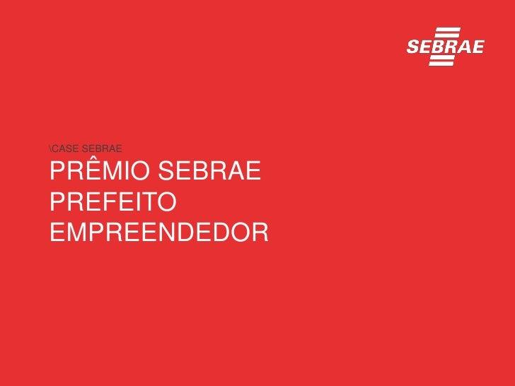 CASE SEBRAEPRÊMIO SEBRAEPREFEITOEMPREENDEDOR