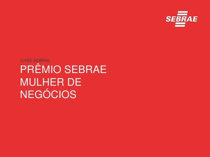 CASE SEBRAEPRÊMIO SEBRAEMULHER DENEGÓCIOS
