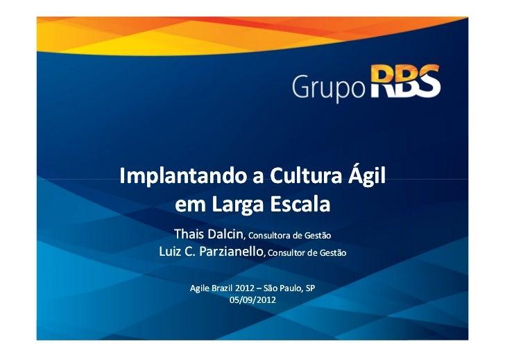 Implantando a Cultura Ágil                  em Larga Escala                        Thais Dalcin, Consultora de Gestão     ...