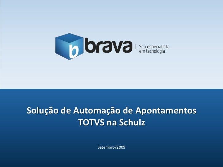 Setembro/2009<br />Solução de Automação de Apontamentos TOTVS na Schulz<br />