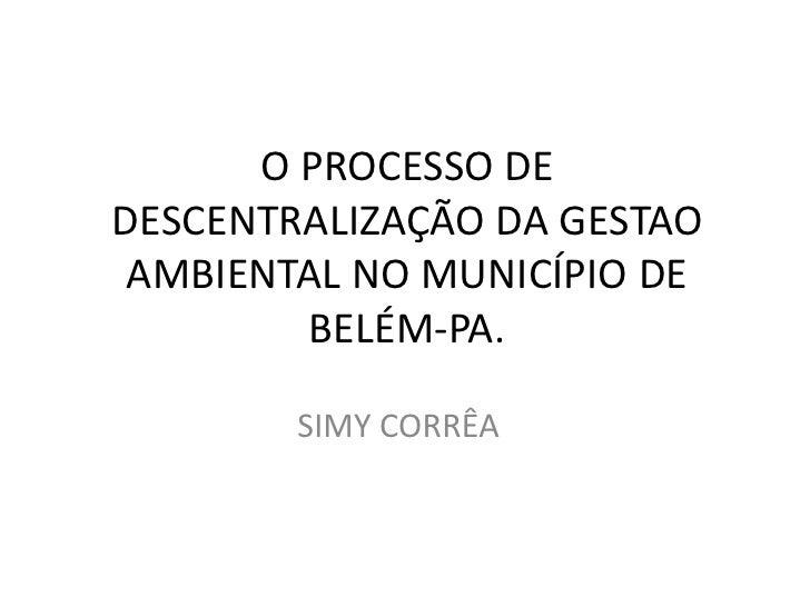Case   Simy Corrêa.   O Processo De DescentralizaçãO Da GestãO Ambiental Em BeléM