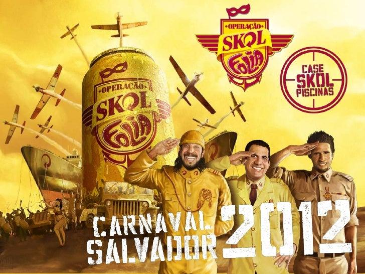 Em 2012, a Operação Skol Folia invadiu novamente a terra da alegriae ativou o Projeto Skol Piscinas em 8 hotéis, do Itaiga...