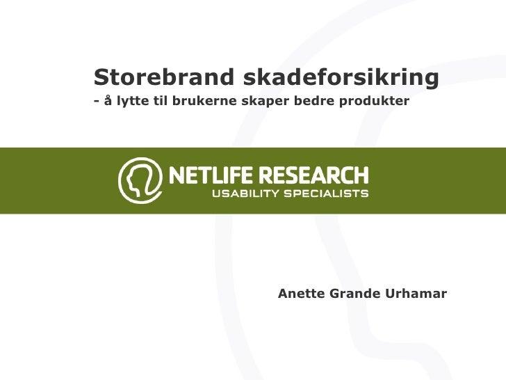 Storebrand skadeforsikring - å lytte til brukerne skaper bedre produkter Anette Grande Urhamar