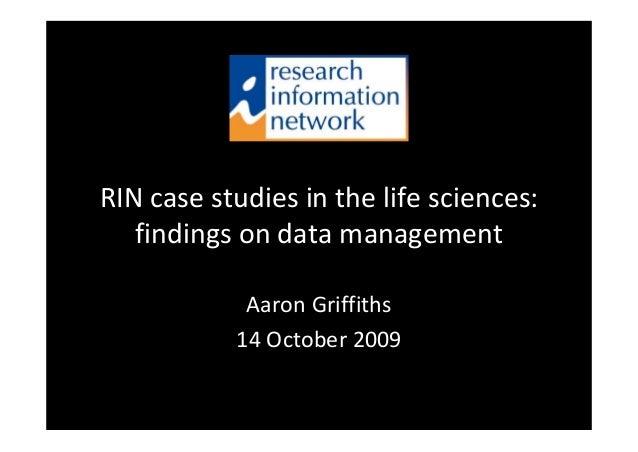 RINcasestudiesinthelifesciences: findingsondatamanagement AaronGriffiths 14October2009