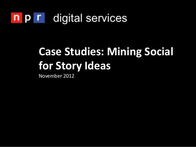 Case Studies: Mining Socialfor Story IdeasNovember 2012