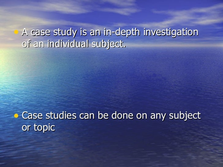 a case study is an intensive in depth investigation of an individual Intensive interviews, or in-depth interviews four essential characteristics of case study research: particularistic in many instances, a case may be an individual, several individuals, or an event or events.