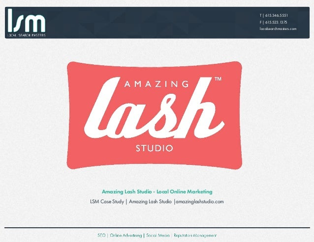 T | 615.346.5551 F | 615.523.1375 localsearchmasters.com Amazing Lash Studio - Local Online Marketing LSM Case Study | Ama...