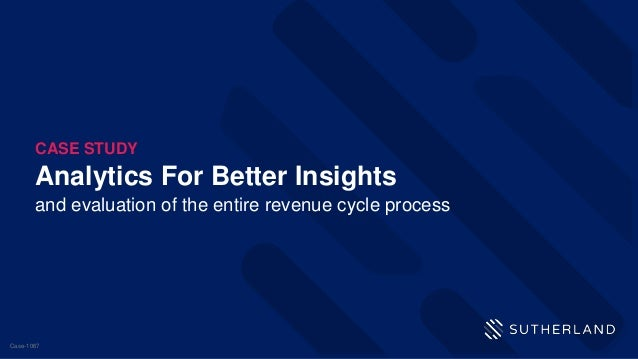 Analytics For Better Insights and evaluation of the entire revenue cycle process CASE STUDY Case-1067