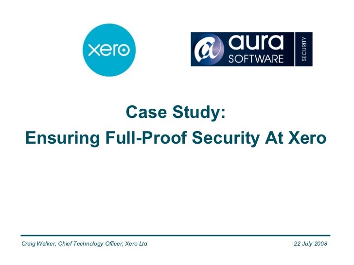 Title of the presentation Craig Walker, Chief Technology Officer, Xero Ltd Case Study: Ensuring Full-Proof Security At Xer...