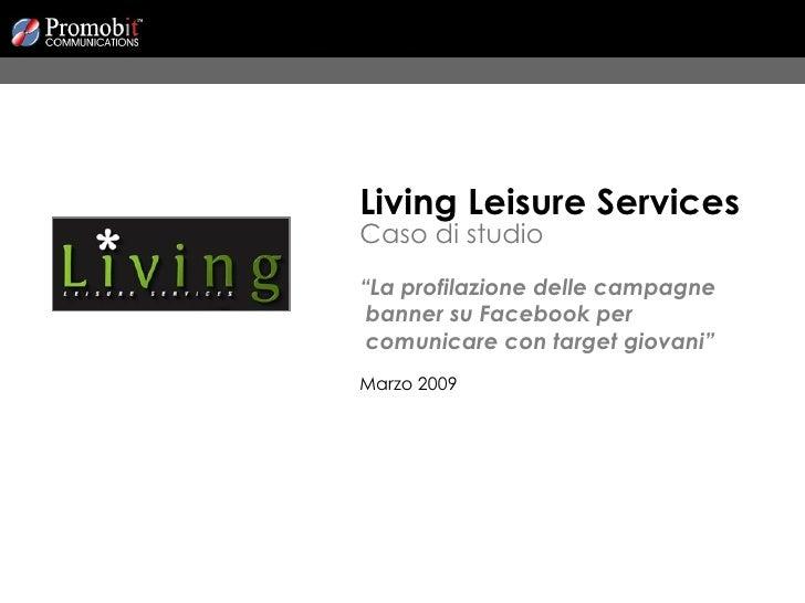 """Living Leisure Services Caso di studio """" La profilazione delle campagne  banner su Facebook per  comunicare con target gio..."""