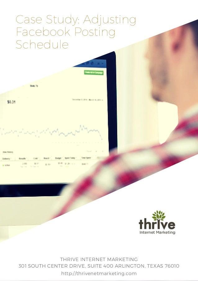 Case Study: Adjusting Facebook Posting Schedule 301 SOUTH CENTER DRIVE, SUITE 400 ARLINGTON, TEXAS 76010 THRIVE INTERNET M...