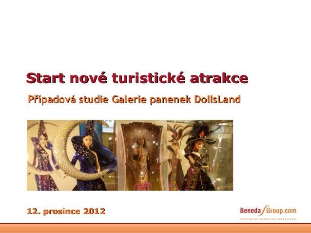 Start nové turistické atrakcePřípadová studie Galerie panenek DollsLand12. prosince 2012