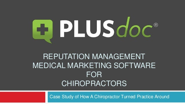REPUTATION MANAGEMENT MEDICAL MARKETING SOFTWARE FOR CHIROPRACTORS Case Study of How A Chiropractor Turned Practice Around