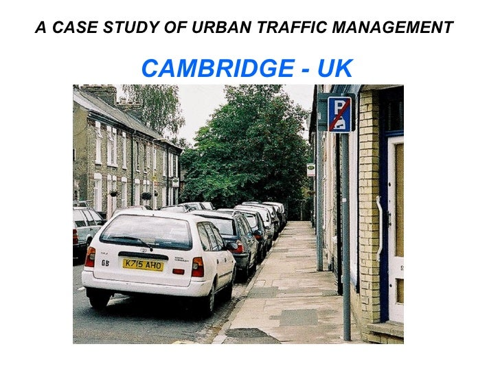 A CASE STUDY OF URBAN TRAFFIC MANAGEMENT  CAMBRIDGE - UK