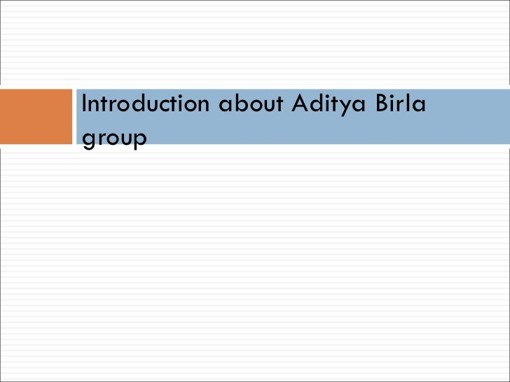aditya birla group case study Step 4-swot analysis of abofcom: aditya birla group's e-commerce venture case swot stands for strengths, weaknesses, opportunities and threat it is the model which can be used to evaluate the internal and external environment of the company.