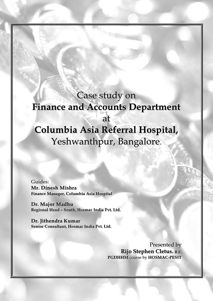 Case study on Finance and Accounts Department                 at Columbia Asia Referral Hospital,     Yeshwanthpur, Bangal...
