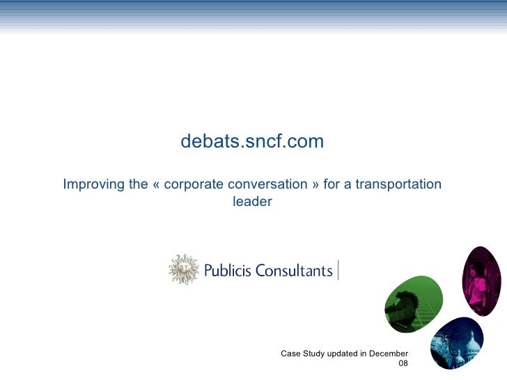 Case Study updated in December 08 debats.sncf.com Improving the « corporate conversation » for a transportation leader