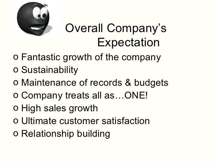 Overall Company's  Expectation  <ul><li>Fantastic growth of the company </li></ul><ul><li>Sustainability </li></ul><ul><li...