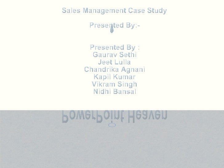 PowerPoint Heaven Sales Management Case Study Presented By:- Presented By : Gaurav Sethi Jeet Lulla Chandrika Agnani Kapil...