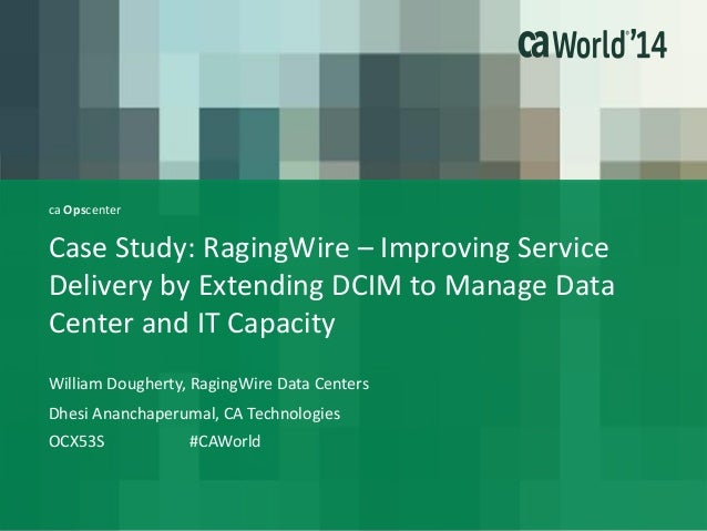 ca Opscenter Case Study: RagingWire – Improving Service Delivery by Extending DCIM to Manage Data Center and IT Capacity W...