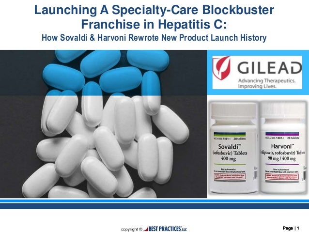 Page | 1Page | 1 Launching A Specialty-Care Blockbuster Franchise in Hepatitis C: How Sovaldi & Harvoni Rewrote New Produc...