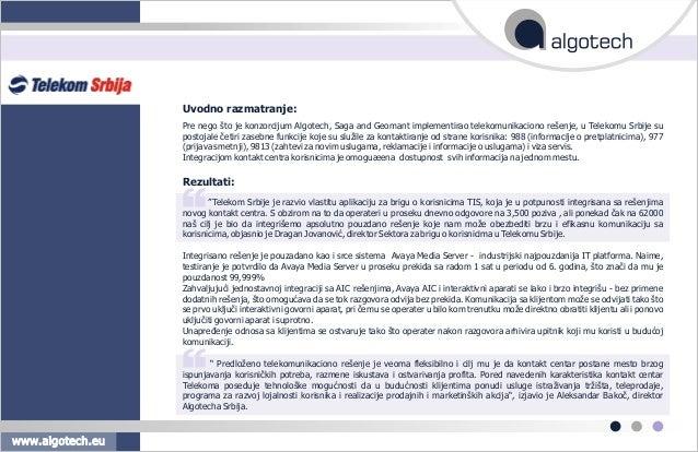 ,, ,, Pre nego što je konzorcijum Algotech, Saga and Geomant implementirao telekomunikaciono rešenje, u Telekomu Srbije su...