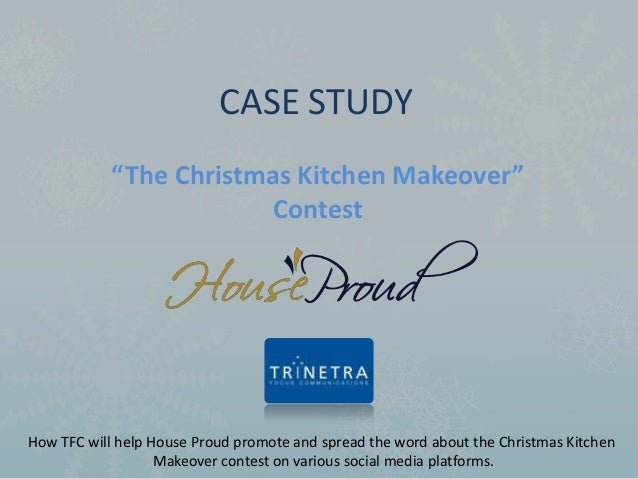 """CASE STUDY            """"The Christmas Kitchen Makeover""""                         ContestHow TFC will help House Proud promot..."""