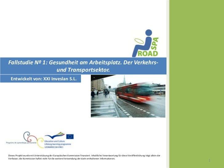 Fallstudie Nº 1: Gesundheit am Arbeitsplatz. Der Verkehrs-                   und Transportsektor.  Entwickelt von: XXI Inv...