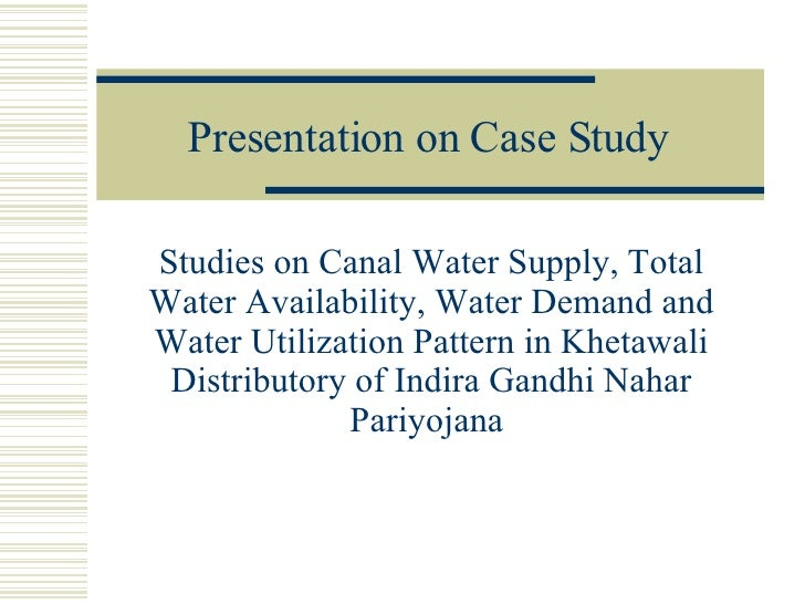 Presentation on Case Study Studies on Canal Water Supply, Total Water Availability, Water Demand and Water Utilization Pat...