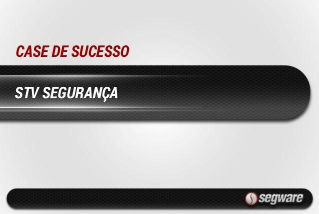 STV SEGURANÇA CASE DE SUCESSO